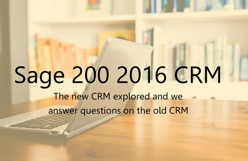 Sage 200 2016 new CRM but what about the old one?